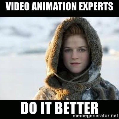 Ygritte - Video Animation experts do it better