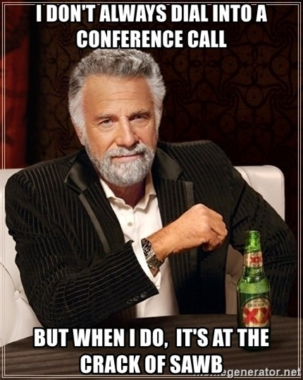 Dos Equis Guy gives advice - I don't always dial into a conference call But when I do,  it's at the crack of sawb