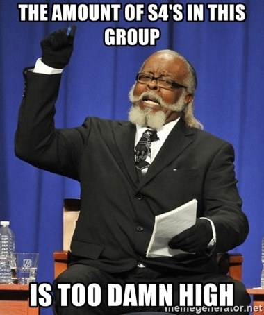 Rent Is Too Damn High - The amount of S4's in this group Is too damn high