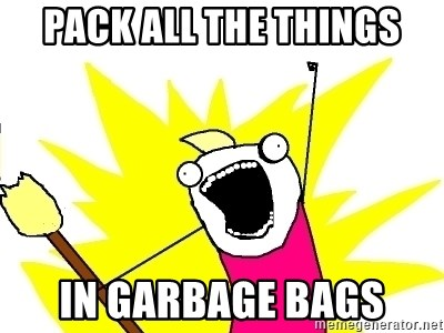 X ALL THE THINGS - Pack ALL the things in garbage bags