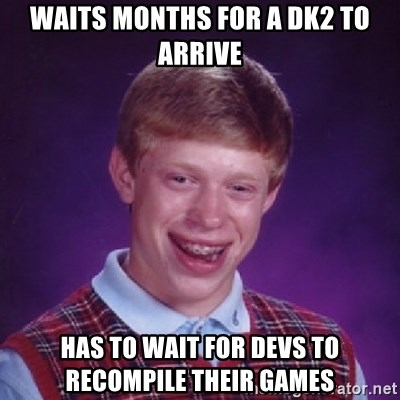 Bad Luck Brian - Waits months for a DK2 to arrive has to wait for devs to recompile their games