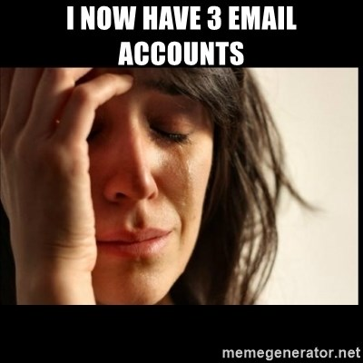 First World Problems - I now have 3 email accounts