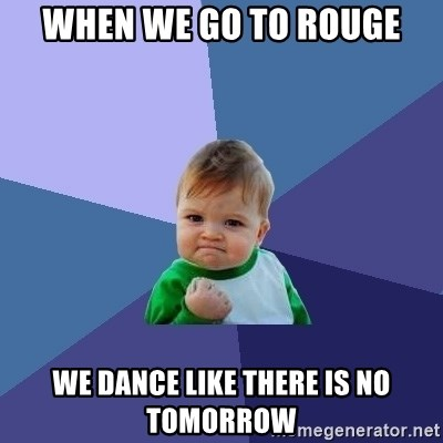 Success Kid - when we go to Rouge We dance like there is no tomorrow