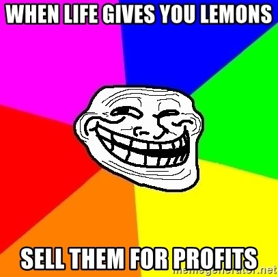 Trollface - when life gives you lemons sell them for profits