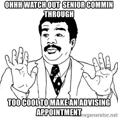 AY SI - Ohhh Watch out  Senior commin through too cool to make an advising appointment