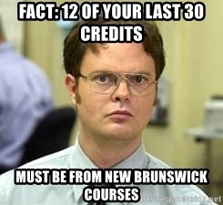 Dwight Shrute - Fact: 12 of your last 30 credits  must be from new brunswick courses