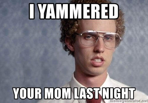 Napoleon Dynamite - i yammered your mom last night