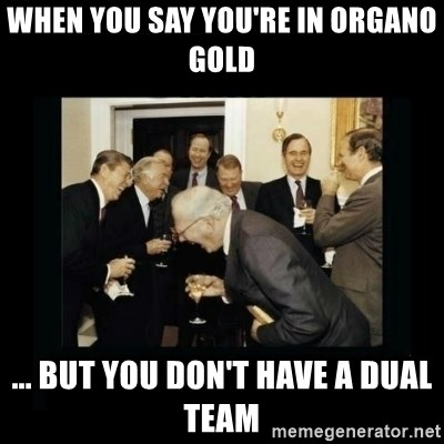 Rich Men Laughing - When you say you're in Organo Gold ... but you don't have a dual team