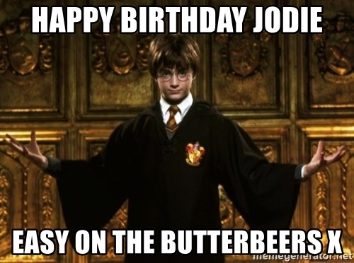 Harry Potter Come At Me Bro - Happy birthday Jodie Easy on the Butterbeers x