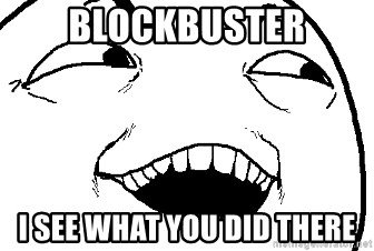 I see what you did there - blockbuster i see what you did there