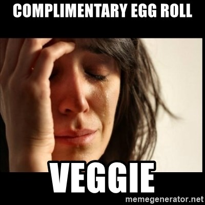 First World Problems - Complimentary egg roll Veggie