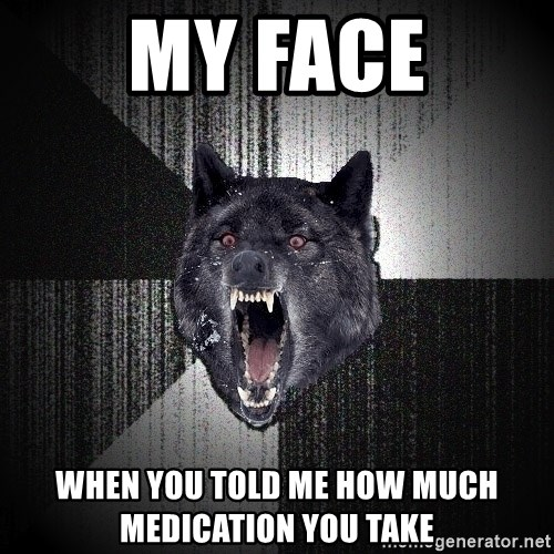 Insanity Wolf - My Face When you told me how much medication you take