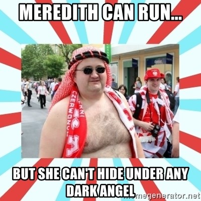 Kibic - Meredith can run... But she can't hide under any dark angel