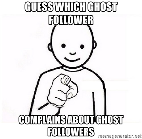GUESS WHO YOU - Guess which ghost follower complains about ghost followers