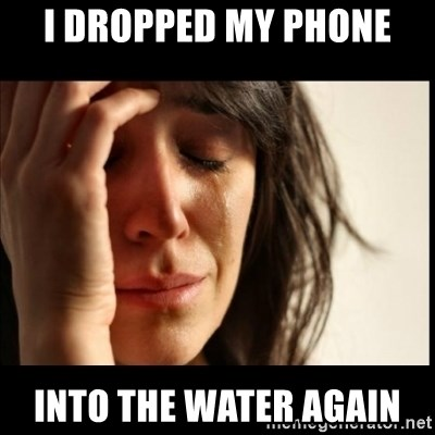 First World Problems - I DROPPED MY PHONE INTO THE WATER AGAIN