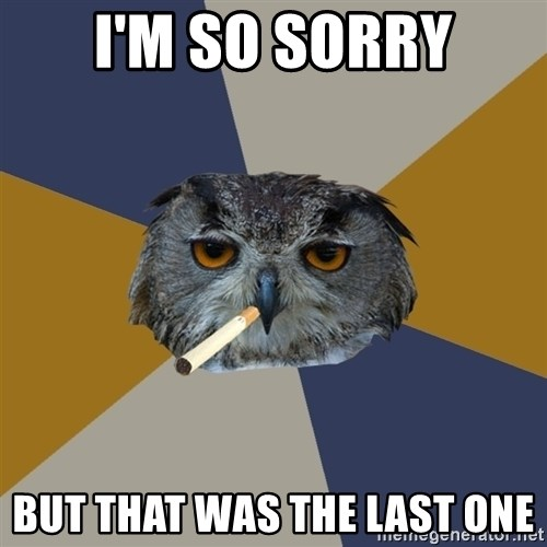 Art Student Owl - I'm so sorry But that was the last one