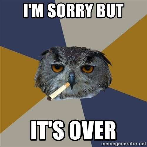 Art Student Owl - I'm sorry but It's over
