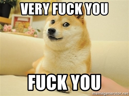 so doge - very fuck you fuck you