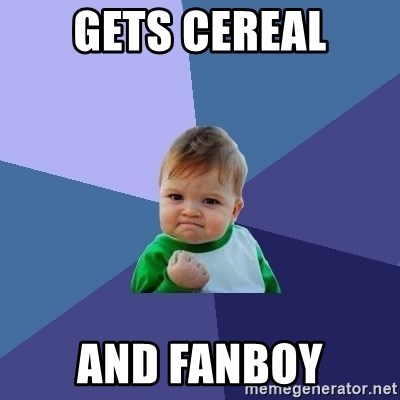 Success Kid - GETS CEREAL AND Fanboy