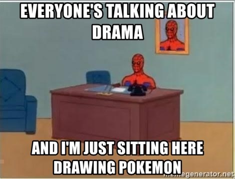 Spiderman Desk - Everyone's talking about drama And I'm just sitting here drawing pokemon