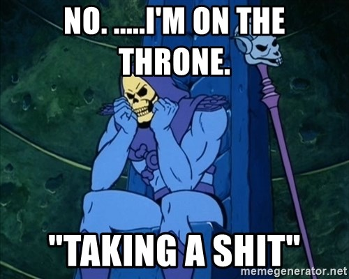 """Skeletor sitting - No. .....I'm on the throne. """"Taking a Shit"""""""