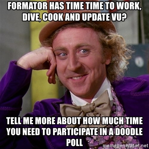 Willy Wonka - Formator has time time to work, dive, cook and update vu? tell me more about how much time you need to participate in a doodle poll