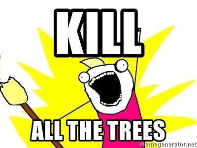 X ALL THE THINGS - Kill All the trees