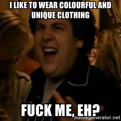 Jonah Hill - I like to wear colourful and unique clothing Fuck me, eh?