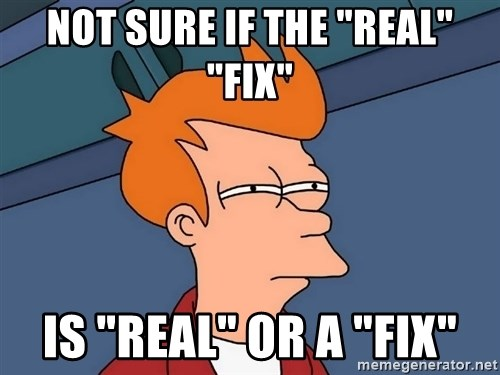 "Futurama Fry - Not sure if the ""real"" ""fix"" is ""real"" or a ""Fix"""