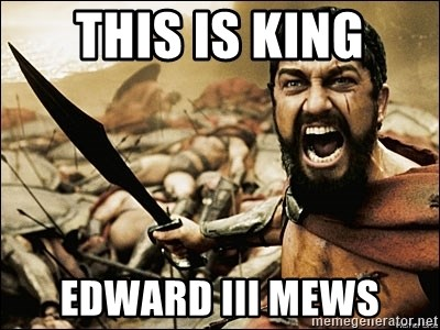 This Is Sparta Meme - THIS IS KING EDWARD III MEWS