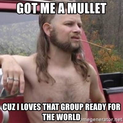 Stereotypical Redneck - got me a mullet cuz I loves that group ready for the world