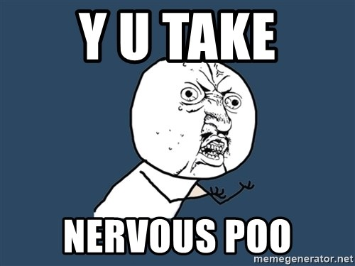 Y U No - y u take nervous poo