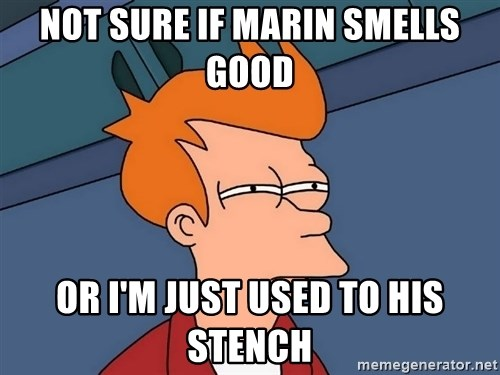 Futurama Fry - not sure if Marin smells good or I'm just used to his stench