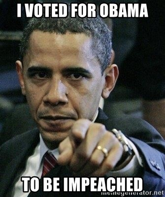 Pissed Off Barack Obama - I voted for Obama  To be impeached