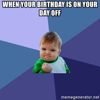 Success Kid - When your birthday is on your day off