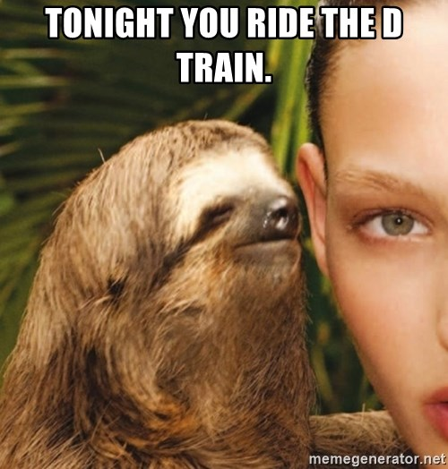 The Rape Sloth - Tonight you ride the D train.