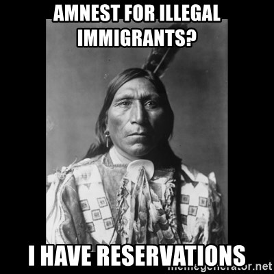 Native american - Amnest for Illegal Immigrants? I have reservations