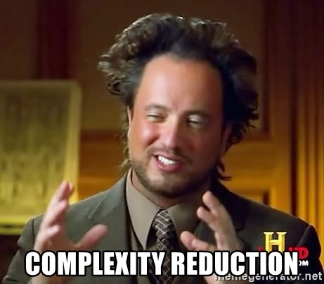 Ancient Aliens -  COMPLEXITY REDUCTION