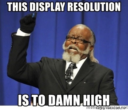 The tolerance is to damn high! - this display resolution is to damn high