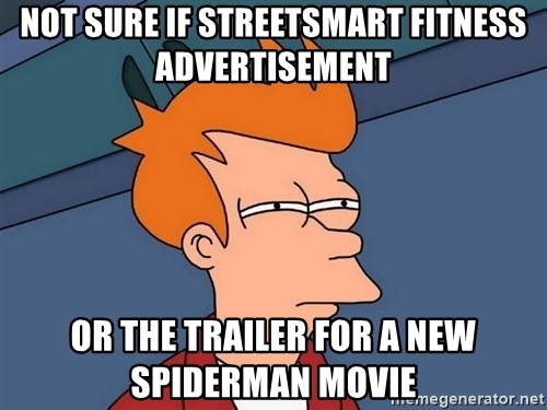 Futurama Fry - not sure if streetsmart fitness advertisement or the trailer for a new spiderman movie