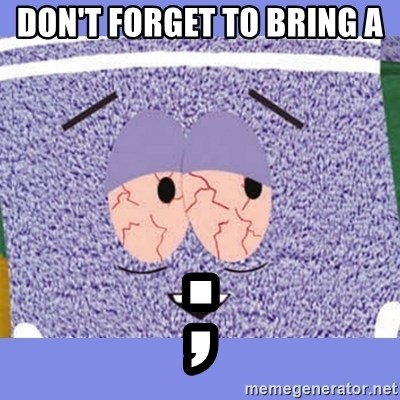 Towelie - Don't Forget to bring a  ;