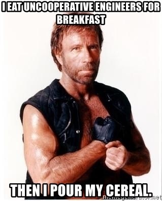 Chuck Norris Meme - I eat uncooperative engineers for breakfast then I pour my cereal.