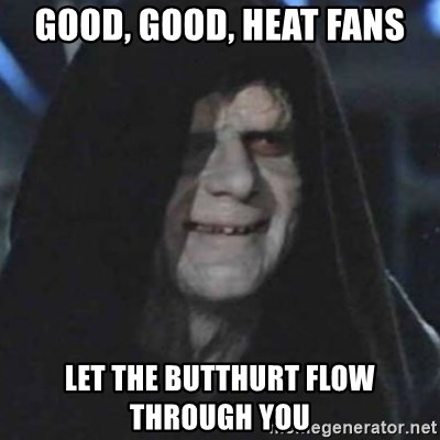 emperor palpatine good good - GOOD, GOOD, HEAT FANS LET THE BUTTHURT FLOW THROUGH YOU