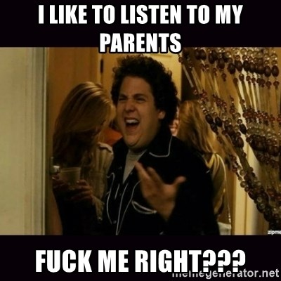 fuck me right jonah hill - I like to listen to my parents Fuck me right???
