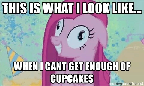 Crazy Pinkie Pie - This is what i look like... When i cant get enough of cupcakes