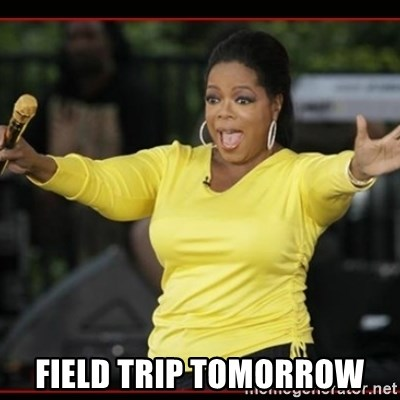 Overly-Excited Oprah!!!  -  field trip tomorrow