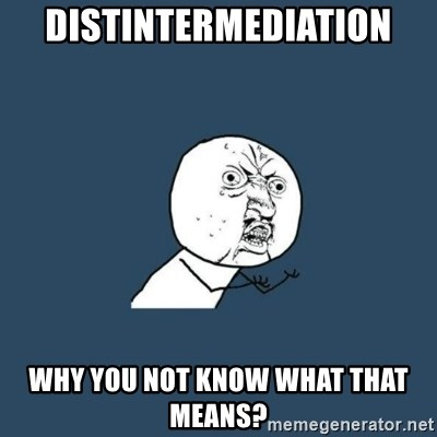 y you no - Distintermediation Why you not know what that means?