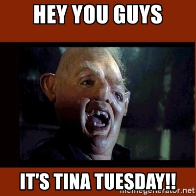 Sloth Goonies  - Hey You Guys It's Tina Tuesday!!