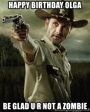 Walking Dead: Rick Grimes - happy birthday olga Be glad u r not a zombie