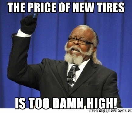 The tolerance is to damn high! - The Price of new tires is too damn high!